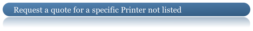 Request a quote for a specific Printer not listed